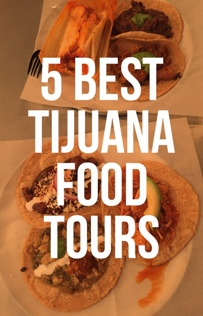 5 Best Tijuana Food Tours: explore the amazing foods across the border