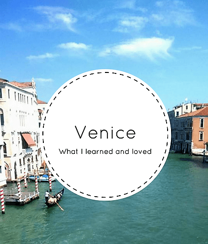 What I learned and loved about Venice!