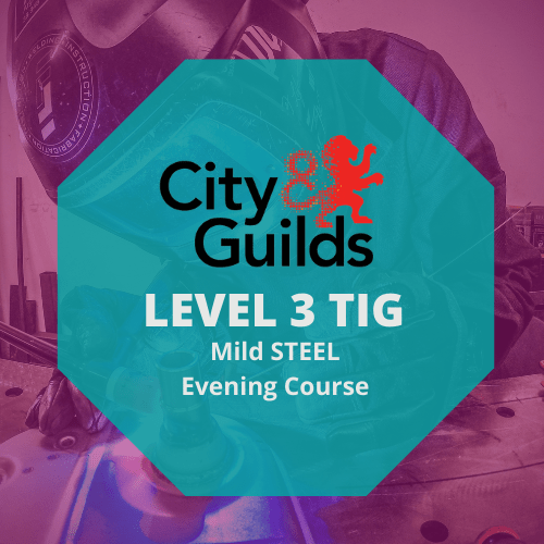 CITY & GUILDS LEVEL 3 IN ADVANCED WELDING SKILLS IN TIG - EVENINGS