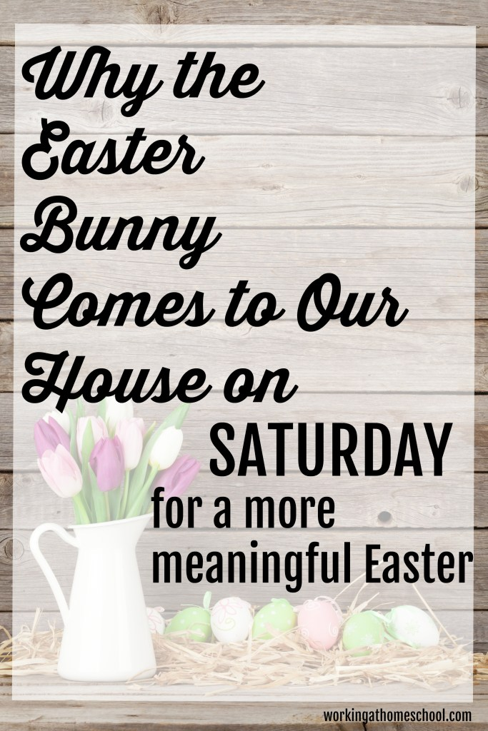 Why the Easter Bunny comes to our house on Saturday, instead of Easter Sunday.