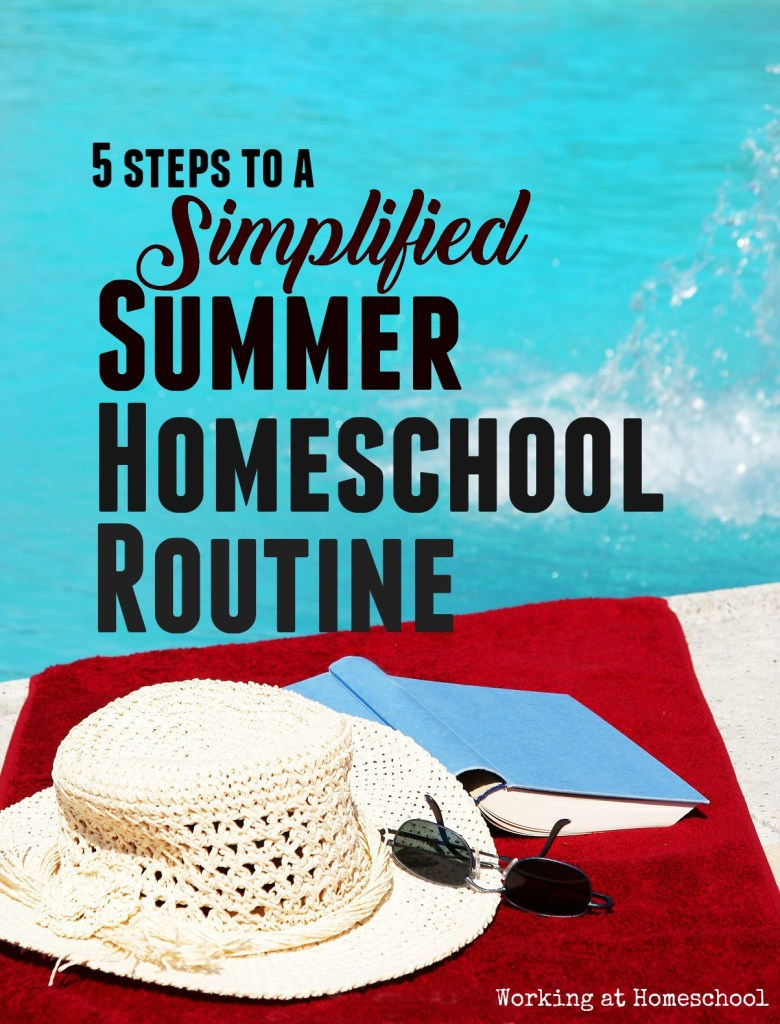 5 Steps to a Simplified Summer Homeschool Routine