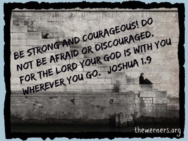 Be Strong and Courageous!