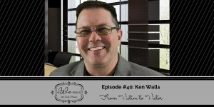 The We Podcast #40: Ken Walls- Breakthrough Walls- From Victim to Victor