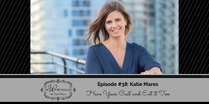 The We Podcast #38: Katie Mares- Have Your Cake and Eat it Too