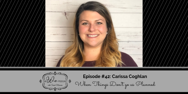 The We Podcast #42: Carissa Coghlan- When Things Don't Go as Planned