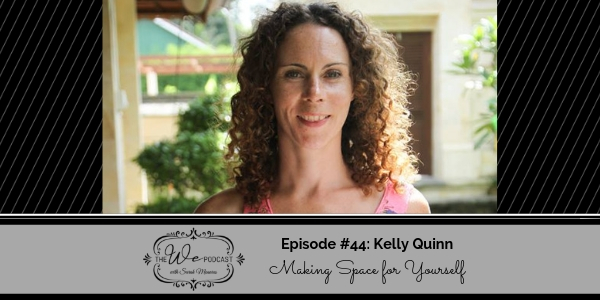 The We Podcast #44: Kelly Quinn- Making Space for Yourself