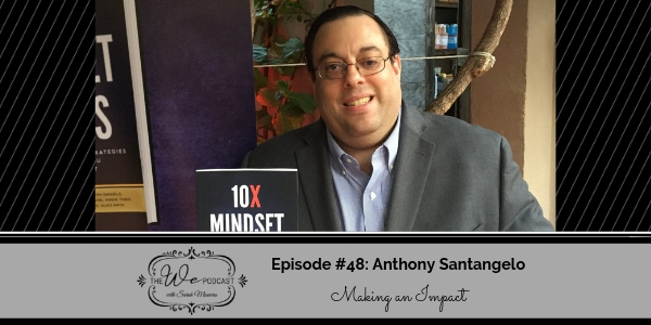 The We Podcast #48: Anthony Santangelo- Making an Impact