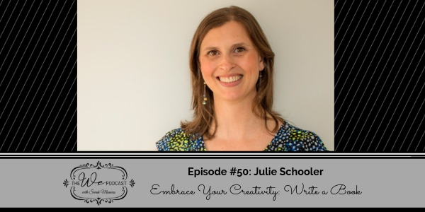 The We Podcast #50: Julie Schooler- Embrace Your Creativity: Write a Book