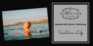 The We Podcast #56: Elenor Tedenborg- Soul'd on Life