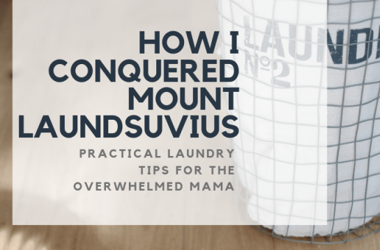 How I Conquered Mount Laundsuvius: Practical Laundry Tips For The Overwhelmed Mama