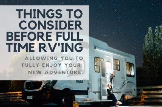 Important Things To Consider Before Full-Time RV'ing