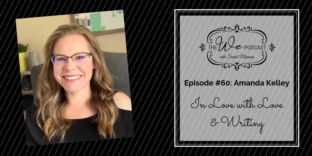 The We Podcast #60: Amanda Kelley- In Love with Love and Writing