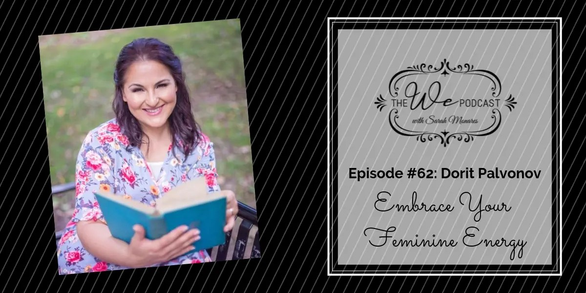 The We Podcast #62: Dorit Palvonov- Embrace Your Feminine Energy