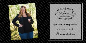 The We Podcast #70: Amy Tallent- Business and Communication