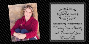 The We Podcast #73: Robin Pantusa- Finding Your Identity and Becoming Your Truest Self