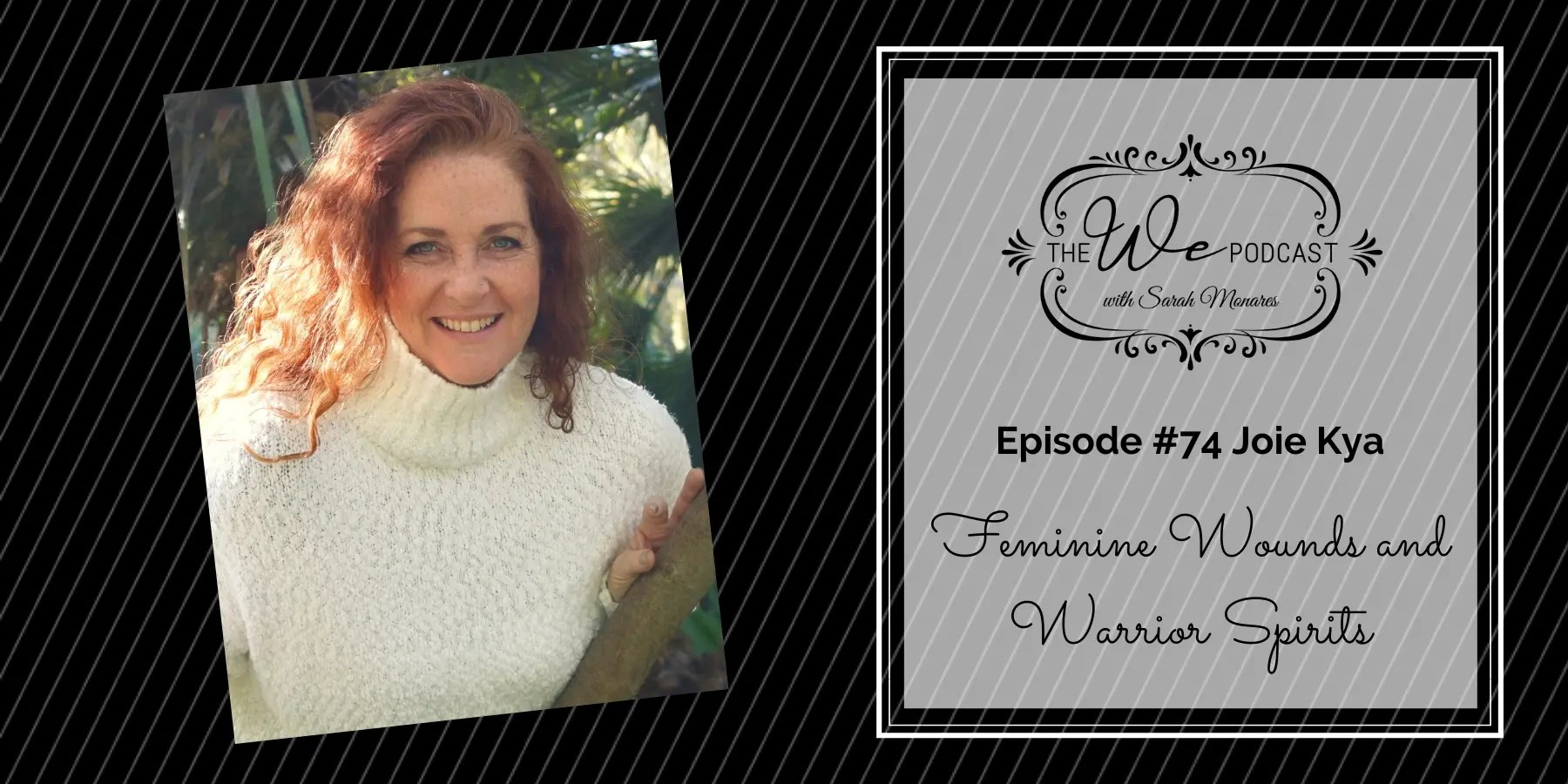 The We Podcast #74: Joie Kya- Feminine Wounds and Warrior Spirits