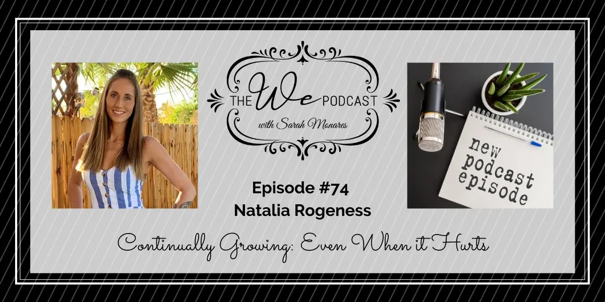 The We Podcast #75: Natalia Rogeness- Continually Growing