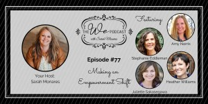 The We Podcast #77: Making an Empowerment Shift