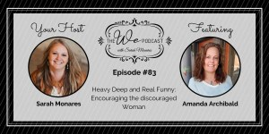 The We Podcast #83: Amanda Archibald- Encouraging the Discouraged Woman