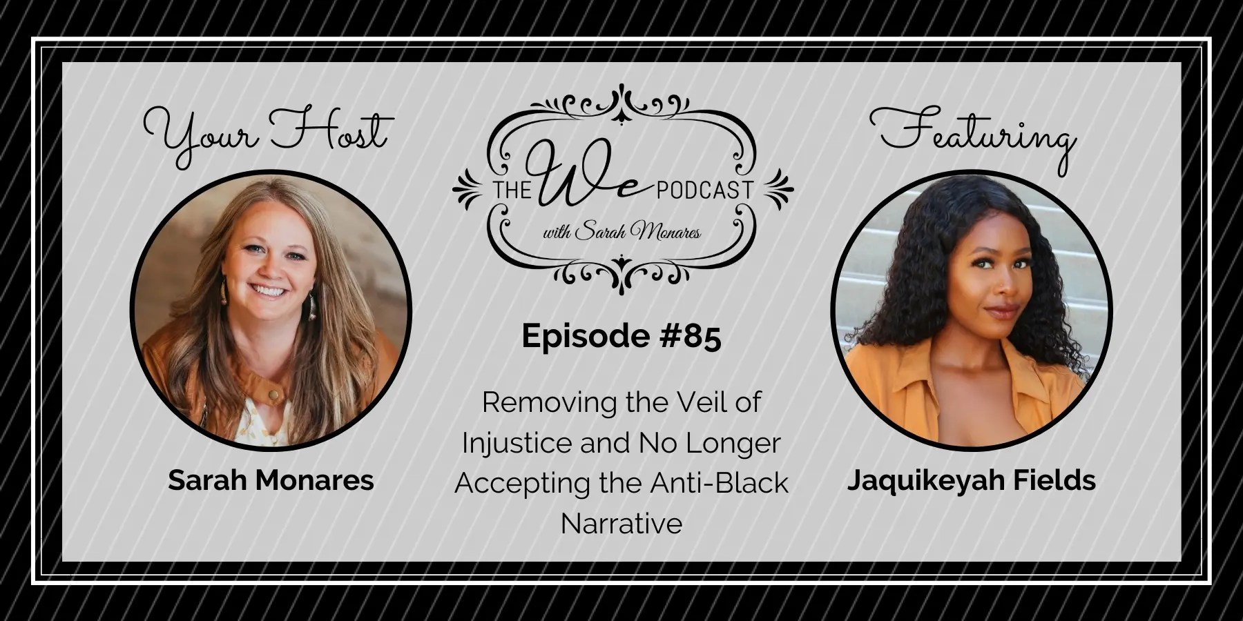 The We Podcast #85: Jaquikeyah Fields- Removing the Veil of Injustice