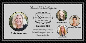 The We Podcast #86: Emily Jorgensen- Period Poverty