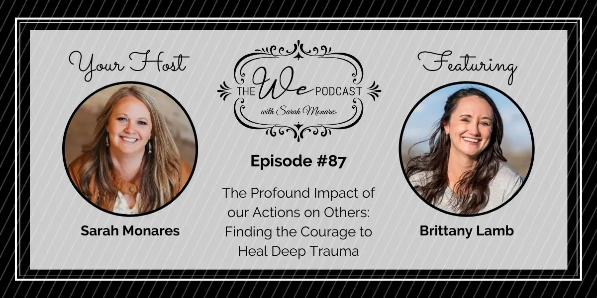 The We Podcast #87: Brittany Lamb- The Courage to Heal Deep Trauma