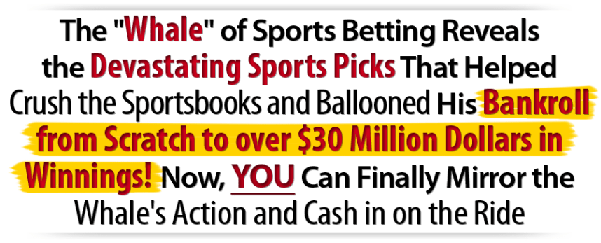 The Whale of Sports Betting Reveals the Devastating Sports Picks That Helped Crush the Sportsbooks and Ballooned HisBankroll from Scratch to Tens of Millions in Winnings!Now, You Can Finally Mirror theWhale's Action and Cash in on the Ride