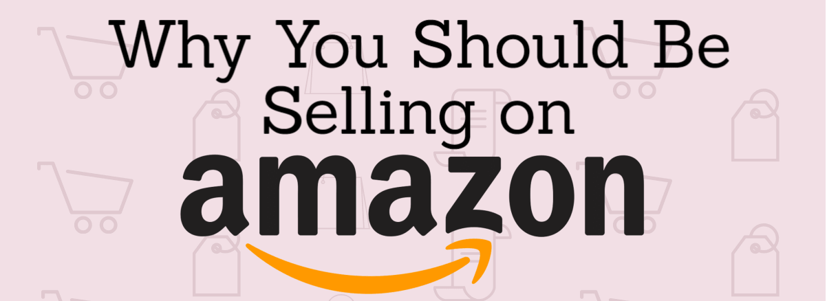 Guest Post: Why You Should Be Selling With Amazon [Infographic]