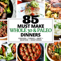 85 Must Make Whole30 & Paleo Dinners