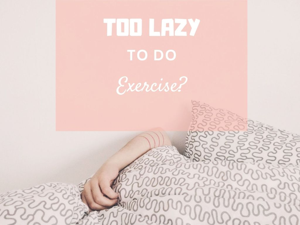Too lazy to do exercise?