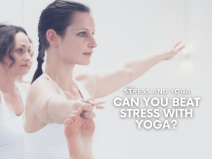 Stress And Yoga: Can You Beat Stress With Yoga?
