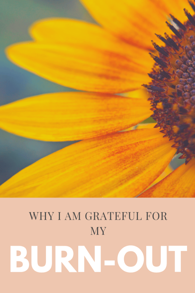 Why I am grateful for my burn-out