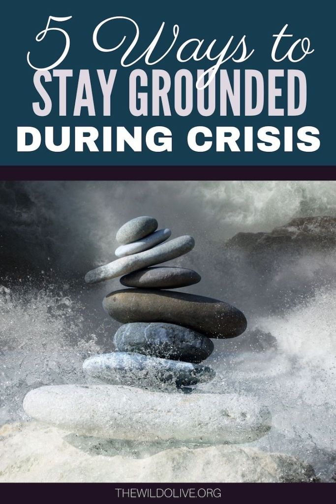 5 Ways to Stay Grounded in Crisis | How to Cope with Uncertainty