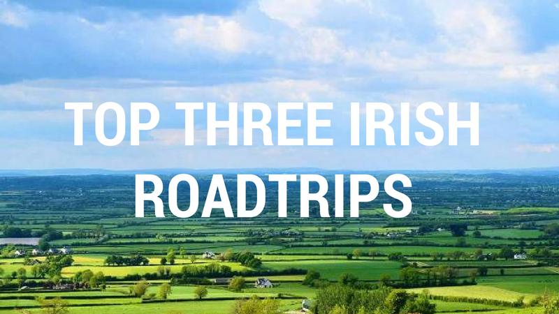 Top Three Irish Roadtrips
