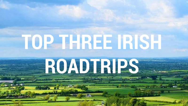 Top Three Irish Roadtrips