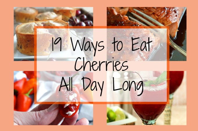 19 Ways to Eat Cherries All Day, Every Day