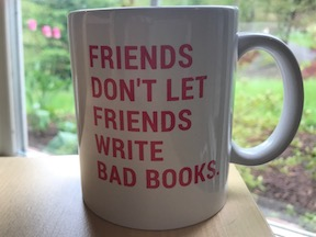 "Mug that reads ""Friends don't let friends write bad books."""