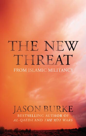 Jason Burke The New Threat: The Past, Present, and Future of Islamic Militancy London: Random House, 2015