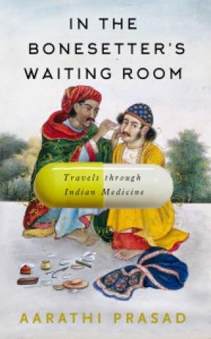 The cover of Aarathi Prasad's 'In the Bonesetter's Waiting Room', Profile Books, 2016.
