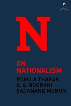 Romila Thapar, A.G. Noorani, Sadanand Menon On Nationalism Aleph Book Company, 2016