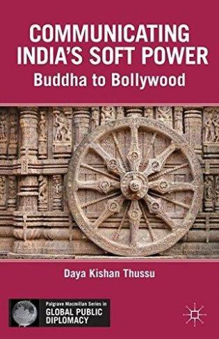 Daya Kishan Thussu Communicating India's Soft Power: Buddha to Bollywood Sage, 2016