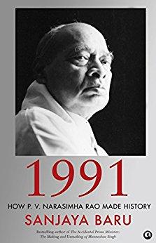 1991: How P. V. Narasimha Rao Made History Sanjaya Baru Aleph Book Company, 2016