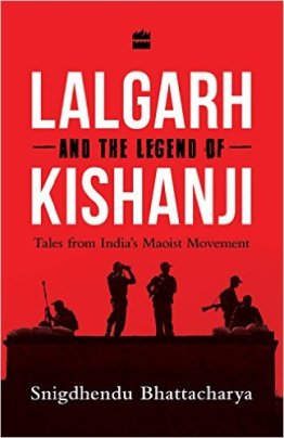 Snigdhendhu Bhattacharya <em>Lalgarh and the Legend of Kishanji</em> Harper Collins, 2016