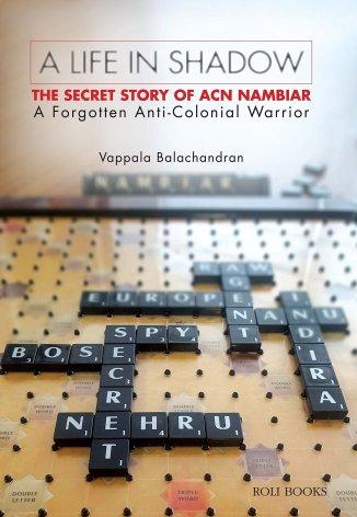 Vappala BalachandranA Life in Shadow: The Secret Story of ACN NambiarRoli Books, 2017