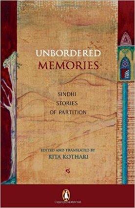Rita Kothari (edited and translated) <em> Unbordered Memories: Sindhi Stories of Partition</em> Penguin, 2009