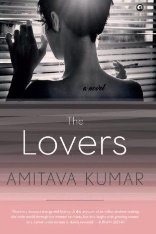 Amitava Kumar <em>The Lovers</em> Aleph Book Company, 2017