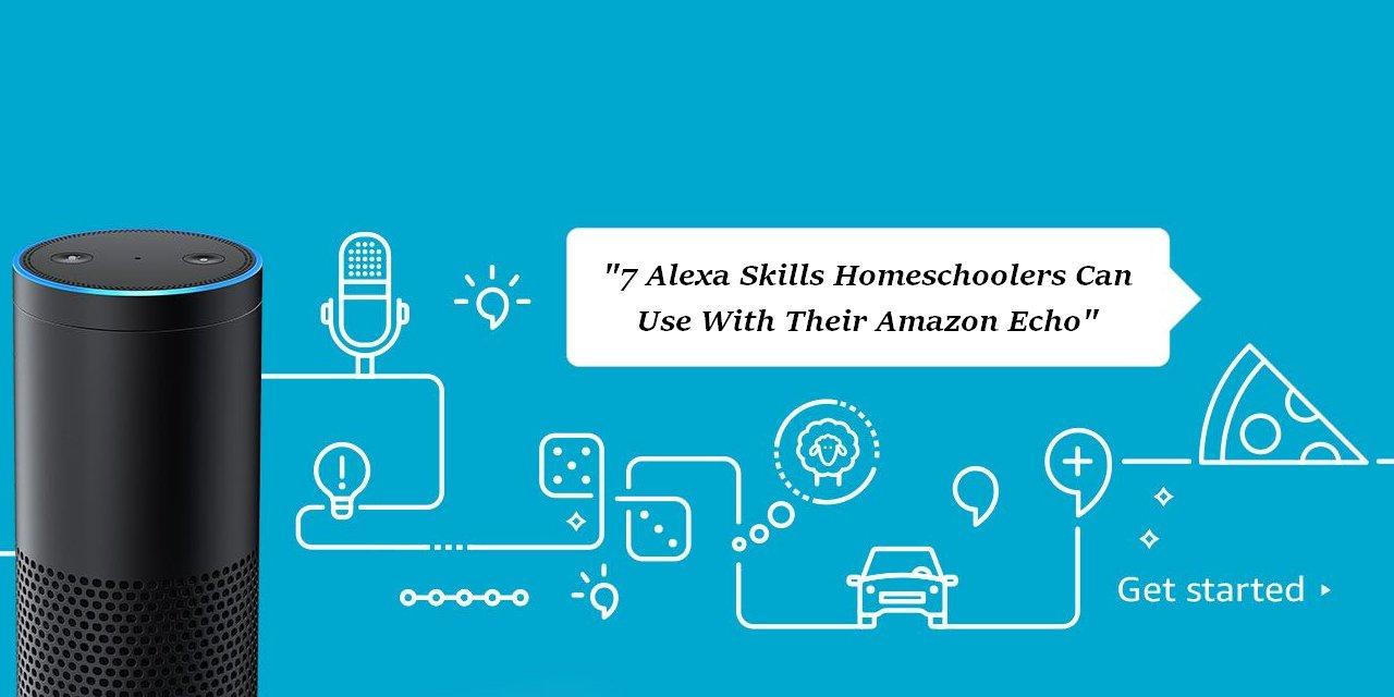 7 Alexa skills homeschoolers can use with their Amazon Echo