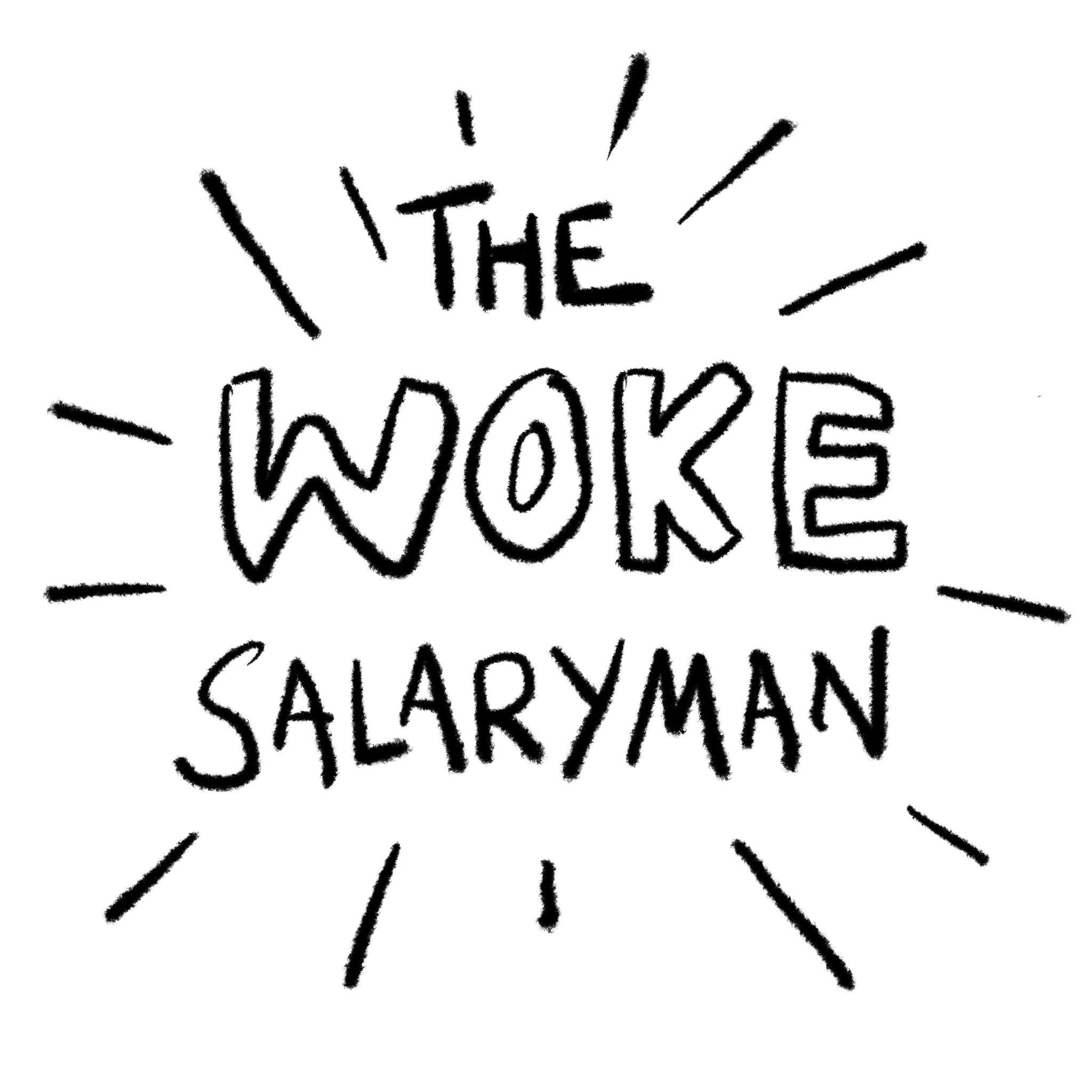 The Woke Salaryman: - stay woke, salarymen