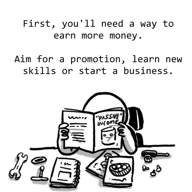 First, you'll need a way to earn more money. Aim for a promotion, learn new skills or start a business.