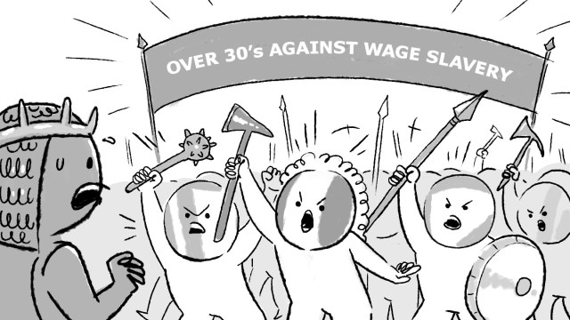 Over 30's against wage slavery!